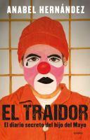 Cover image for El traidor : el diario secreto del hijo del Mayo