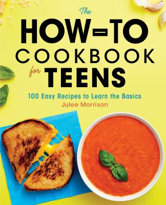 Cover image for The how-to cookbook for teens : 100 easy recipes to learn the basics