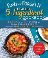 Cover image for Fix-it and forget-it healthy 5-ingredient cookbook : 150 easy and nutritious slow cooker recipes