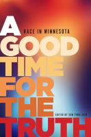 Cover image for A good time for the truth : race in Minnesota