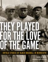Cover image for They played for the love of the game : untold stories of Black baseball in Minnesota