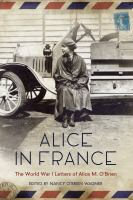 Cover image for Alice in France : the World War I letters of Alice M. O'Brien
