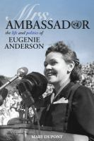 Cover image for Mrs. Ambassador : the life and politics of Eugenie Anderson