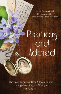 Cover image for Precious and adored : the love letters of Rose Cleveland and Evangeline Simpson Whipple, 1890-1918
