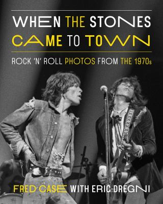 Cover image for When the Stones came to town : rock 'n' roll photos from the 1970s