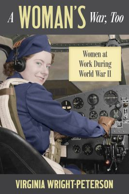 Cover image for A woman's war, too : women at work during World War II
