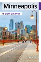 Cover image for Minneapolis : an urban biography