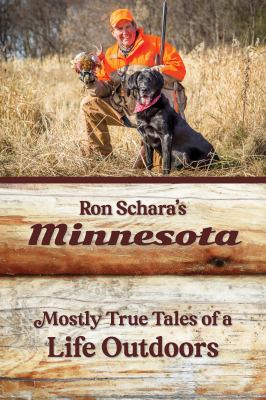 Cover image for RON SCHARA'S MINNESOTA:  MOSTLY TRUE TALES OF A LIFE OUTDOORS