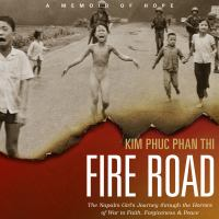 Cover image for Fire road : the napalm girl's journey through the horrors of war to faith, forgiveness & peace : a memoir of hope