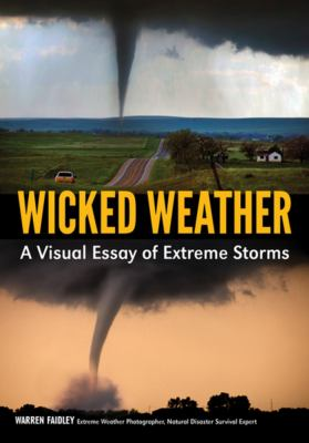 Cover image for Wicked weather : a visual essay of extreme storms