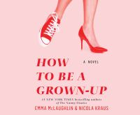Cover image for How to be a grown-up a novel