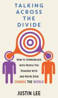 Cover image for Talking across the divide : how to communicate with people you disagree with and maybe even change the world