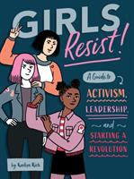 Cover image for Girls resist! : a guide to activism, leadership, and starting a revolution