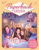 Cover image for Paperback crush : the totally radical history of '80s and '90s teen fiction