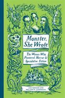 Cover image for Monster, she wrote : the women who pioneered horror & speculative fiction