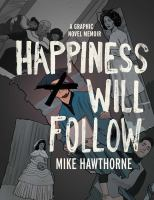Cover image for Happiness will follow : a graphic novel memoir