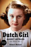 Cover image for Dutch girl : Audrey Hepburn and World War II