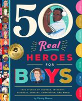 Cover image for 50 real heroes for boys : true stories of courage, integrity, compassion, leadership, and more!
