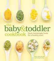 Cover image for The baby & toddler cookbook : [fresh, homemade foods for a healthy start]
