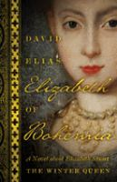 Cover image for Elizabeth of Bohemia : a novel about Elizabeth Stuart, the winter queen