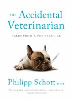 Cover image for The accidental veterinarian : tales from a pet practice