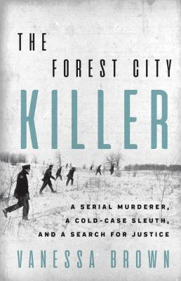 Cover image for The Forest City killer : a serial murderer, a cold-case sleuth, and a search for justice