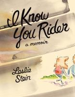 Cover image for I know you rider : a memoir