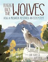 Cover image for Bringing back the wolves : how a predator restored an ecosystem