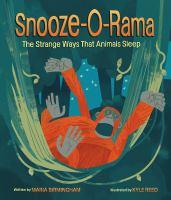 Cover image for Snooze-o-rama : the strange ways that animals sleep
