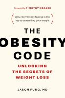Cover image for The obesity code : unlocking the secrets of weight loss