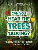 Cover image for Can you hear the trees talking? : discovering the hidden life of the forest