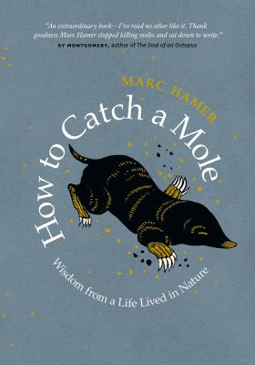 Cover image for How to catch a mole : wisdom from a life lived in nature