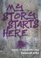 Cover image for My story starts here : voices of young offenders