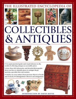 Cover image for THE ILLUSTRATED ENCYCLOPEDIA OF COLLECTIBLES & ANTIQUES:  AN EXPERT PRACTICAL GUIDE AND VISUAL REFERENCE TO THE WORLD OF COLLECTING ANTIQUES AT ACCESSIBLE PRICES