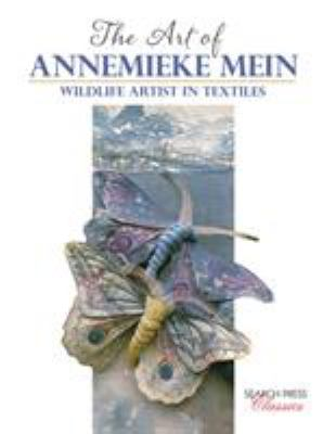 Cover image for The art of Annemieke Mein : wildlife artist in textiles.