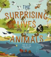 Cover image for The surprising lives of animals : how they can laugh, play and misbehave!