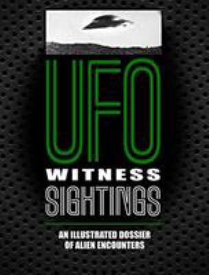 Cover image for Ufo witness sightings : an illustrated dossier of alien encounters