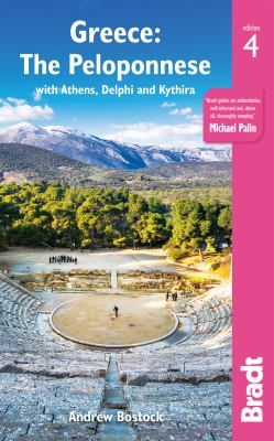 Cover image for Greece: the Peloponnese : with Athens, Delphi and Kythira : the Bradt travel guide