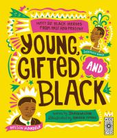 Cover image for Young, gifted and black : meet 52 black heroes from past and present