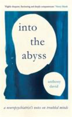 Cover image for Into the abyss : a neuropsychiatrist's notes on troubled minds