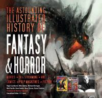 Cover image for The astounding illustrated history of fantasy & horror : movies, art, comics, pulp magazines, fiction