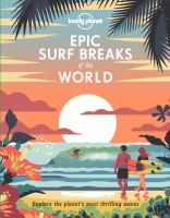 Cover image for Epic surf breaks of the world : explore the planet's most thrilling waves