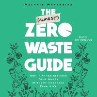 Cover image for The (almost) zero waste guide : 100+ tips for reducing your waste without changing your life