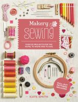 Cover image for Makery, sewing : over 30 projects for the home, to wear and to give