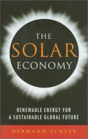 Cover image for The solar economy : renewable energy for a sustainable global future