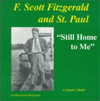 "Cover image for ""Still home to me"" : F. Scott Fitzgerald and St. Paul, Minnesota : illustrated biography"