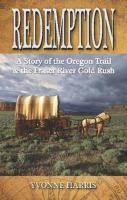 Cover image for Redemption : a story of the Oregon Trail and the Fraser River Gold Rush