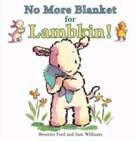 Cover image for No more blanket for Lambkin!