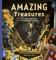 Cover image for Amazing Treasures : 100+ Objects and Places That Will Boggle Your Mind