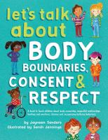 Cover image for Let's talk about body boundaries, consent & respect : a book to teach children about body ownership, respectful relationships, feelings and emotions, choices, and recognizing bullying behaviors